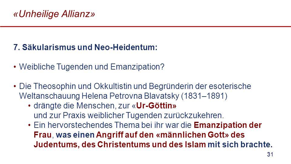 «Unheilige Allianz» 7. Säkularismus und Neo-Heidentum: Weibliche Tugenden und Emanzipation? Die Theosophin und Okkultistin und Begründerin der esoteri