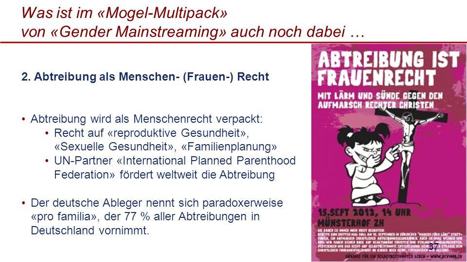 Was ist im «Mogel-Multipack» von «Gender Mainstreaming» auch noch dabei … 2. Abtreibung als Menschen- (Frauen-) Recht Abtreibung wird als Menschenrech