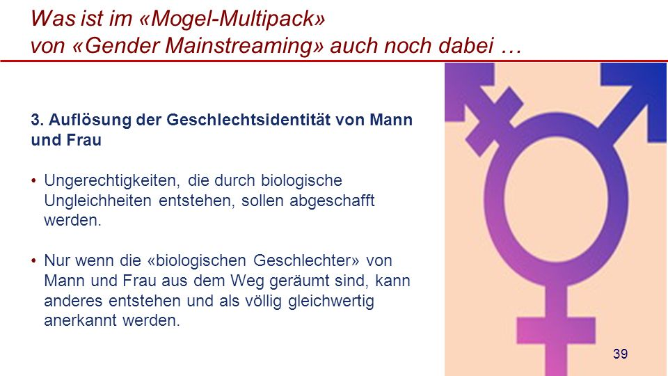 Was ist im «Mogel-Multipack» von «Gender Mainstreaming» auch noch dabei … 3. Auflösung der Geschlechtsidentität von Mann und Frau Ungerechtigkeiten, d