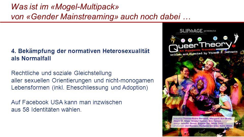 Was ist im «Mogel-Multipack» von «Gender Mainstreaming» auch noch dabei … 4. Bekämpfung der normativen Heterosexualität als Normalfall Rechtliche und