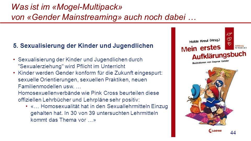 Was ist im «Mogel-Multipack» von «Gender Mainstreaming» auch noch dabei … 5. Sexualisierung der Kinder und Jugendlichen Sexualisierung der Kinder und