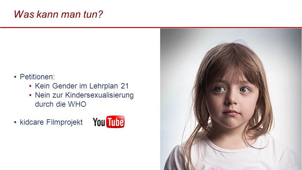 Was kann man tun? Petitionen: Kein Gender im Lehrplan 21 Nein zur Kindersexualisierung durch die WHO kidcare Filmprojekt 48