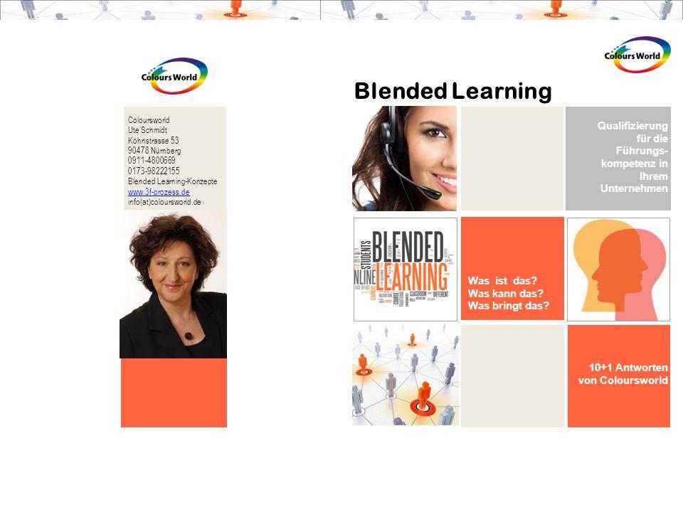 Blended Learning Was ist das? Was kann das? Was bringt das? Qualifizierung für die Führungs- kompetenz in Ihrem Unternehmen 10+1 Antworten von Colours