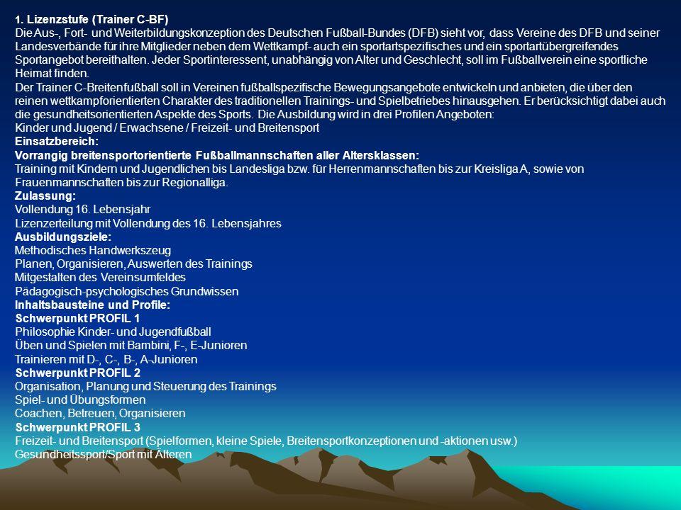 1. Lizenzstufe (Trainer C-BF) Die Aus-, Fort- und Weiterbildungskonzeption des Deutschen Fußball-Bundes (DFB) sieht vor, dass Vereine des DFB und sein