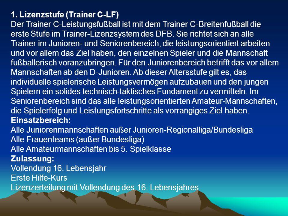 1. Lizenzstufe (Trainer C-LF) Der Trainer C-Leistungsfußball ist mit dem Trainer C-Breitenfußball die erste Stufe im Trainer-Lizenzsystem des DFB. Sie
