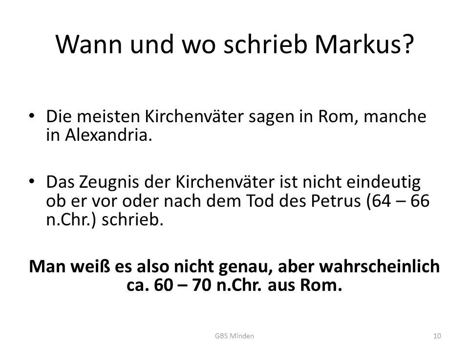 Wann und wo schrieb Markus.Die meisten Kirchenväter sagen in Rom, manche in Alexandria.
