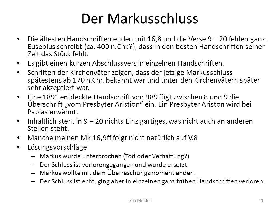 Der Markusschluss Die ältesten Handschriften enden mit 16,8 und die Verse 9 – 20 fehlen ganz.