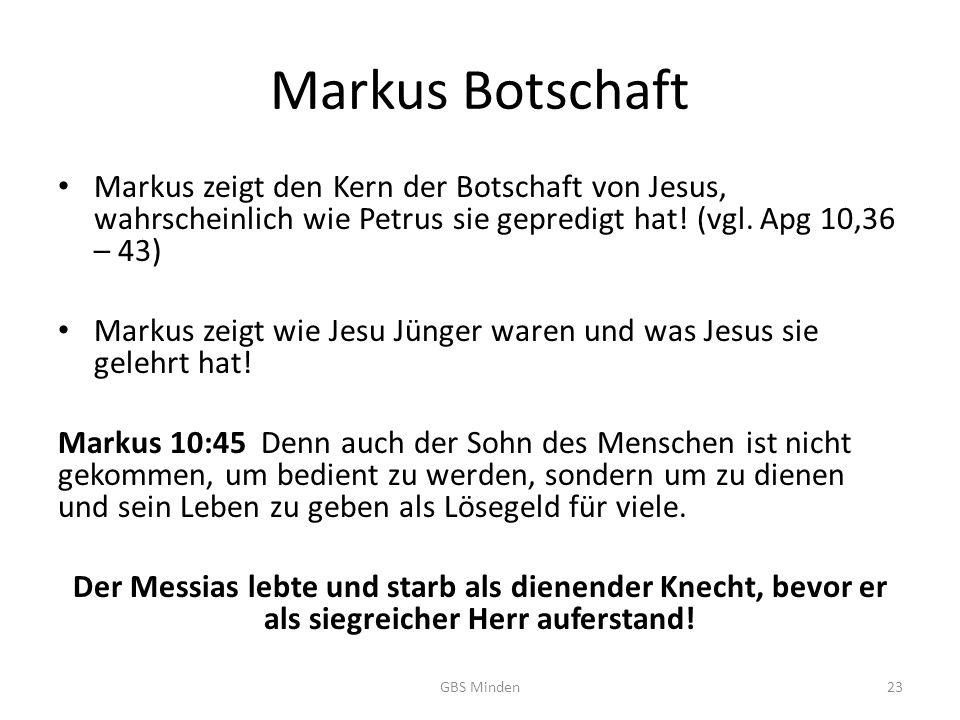 Markus Botschaft Markus zeigt den Kern der Botschaft von Jesus, wahrscheinlich wie Petrus sie gepredigt hat.