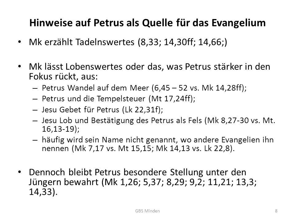 Hinweise auf Petrus als Quelle für das Evangelium Mk erzählt Tadelnswertes (8,33; 14,30ff; 14,66;) Mk lässt Lobenswertes oder das, was Petrus stärker in den Fokus rückt, aus: – Petrus Wandel auf dem Meer (6,45 – 52 vs.