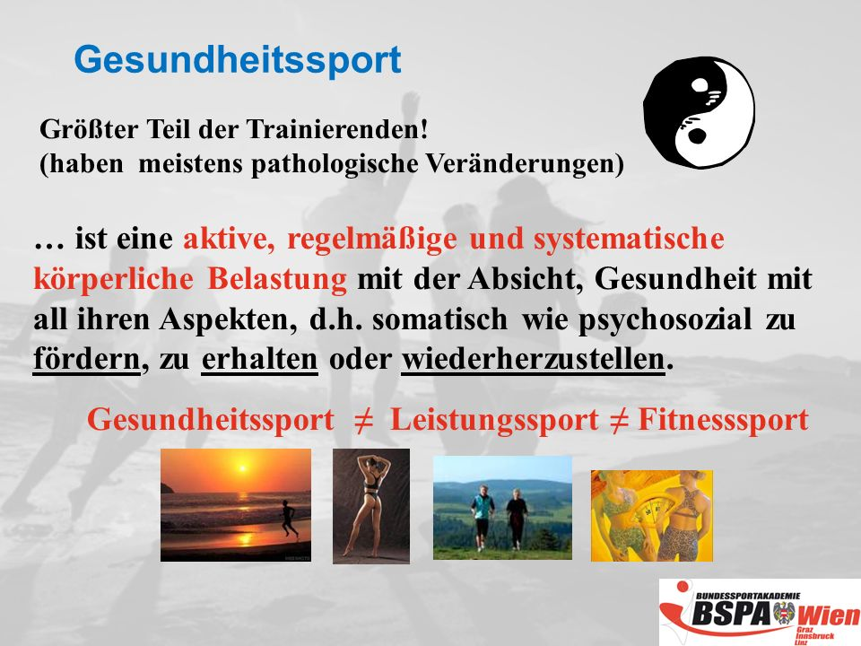 … ist eine aktive, regelmäßige und systematische körperliche Belastung mit der Absicht, Gesundheit mit all ihren Aspekten, d.h.