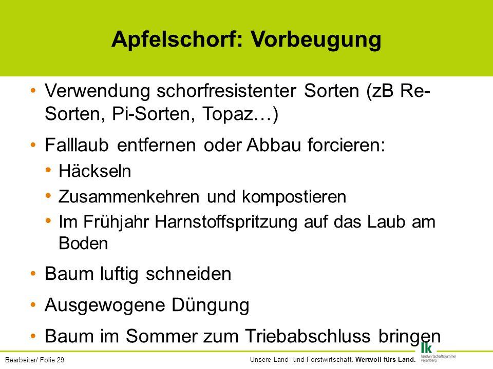 Bearbeiter/ Folie 29 Unsere Land- und Forstwirtschaft. Wertvoll fürs Land. Apfelschorf: Vorbeugung Verwendung schorfresistenter Sorten (zB Re- Sorten,