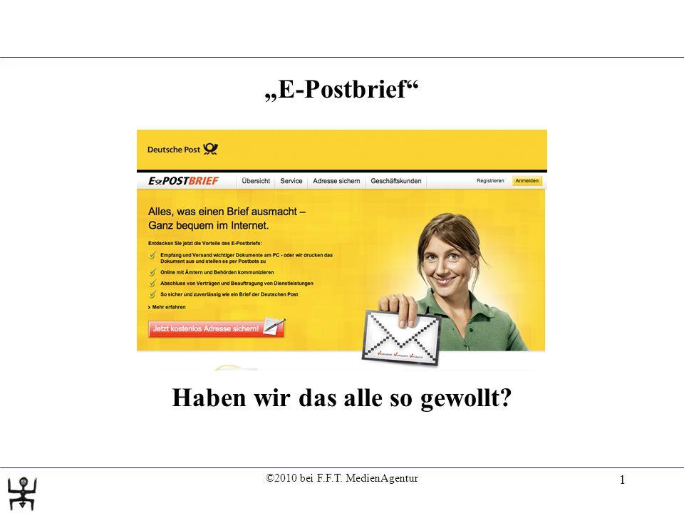 ©2010 bei F.F.T. MedienAgentur 1 E-Postbrief Haben wir das alle so gewollt
