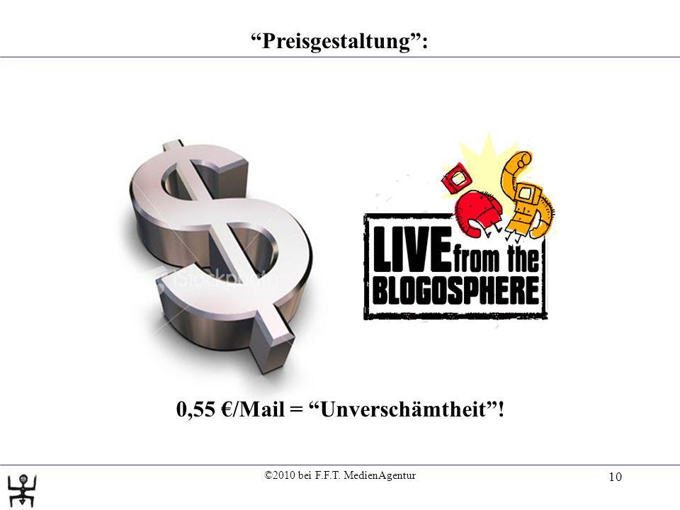 ©2010 bei F.F.T. MedienAgentur 10 Preisgestaltung: 0,55 /Mail = Unverschämtheit!
