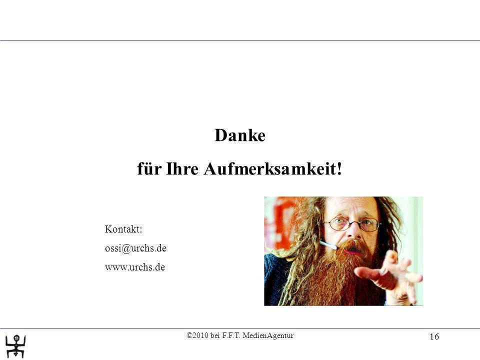 16 Danke für Ihre Aufmerksamkeit. Kontakt: ossi@urchs.de www.urchs.de ©2010 bei F.F.T.