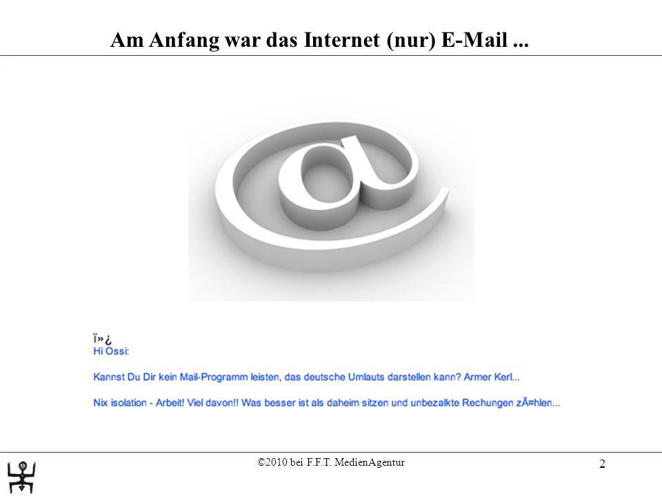 ©2010 bei F.F.T. MedienAgentur 2 Am Anfang war das Internet (nur) E-Mail...