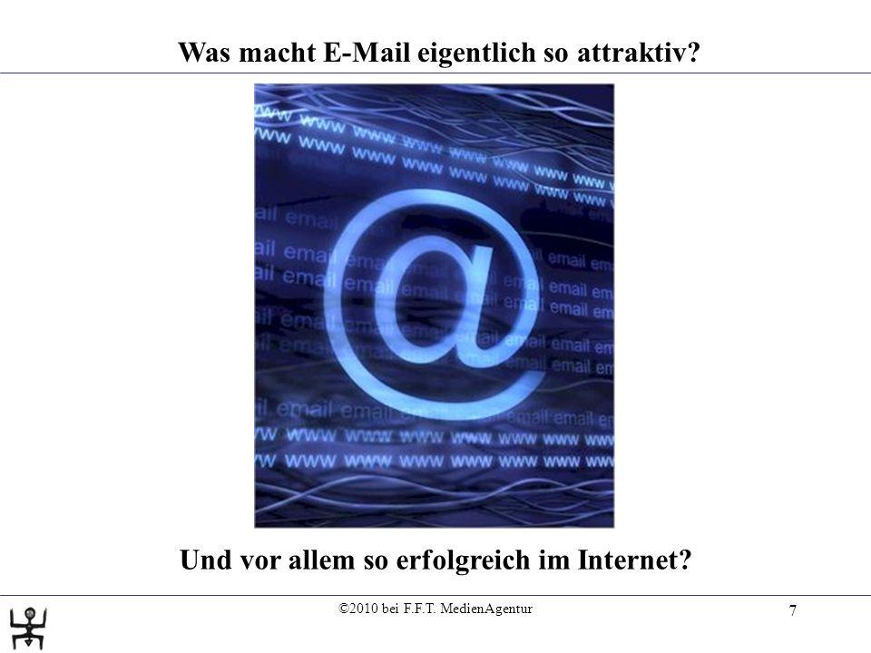 ©2010 bei F.F.T. MedienAgentur 7 Was macht E-Mail eigentlich so attraktiv.