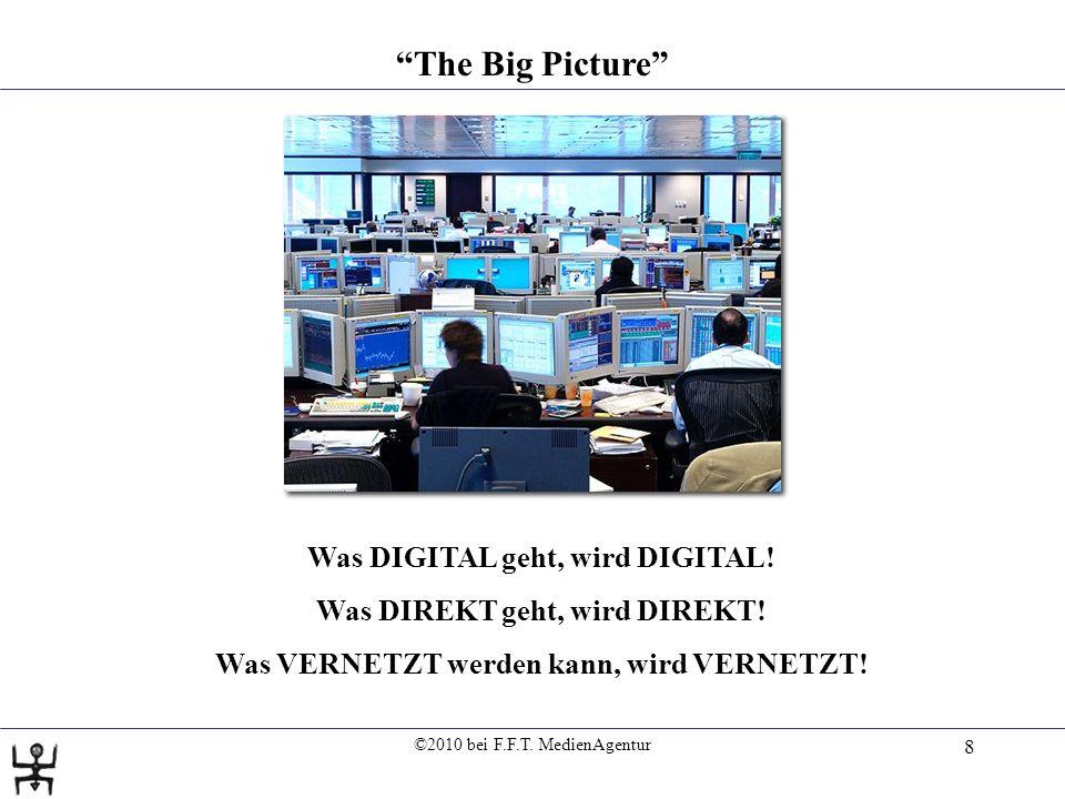 ©2010 bei F.F.T. MedienAgentur 8 The Big Picture Was DIGITAL geht, wird DIGITAL.