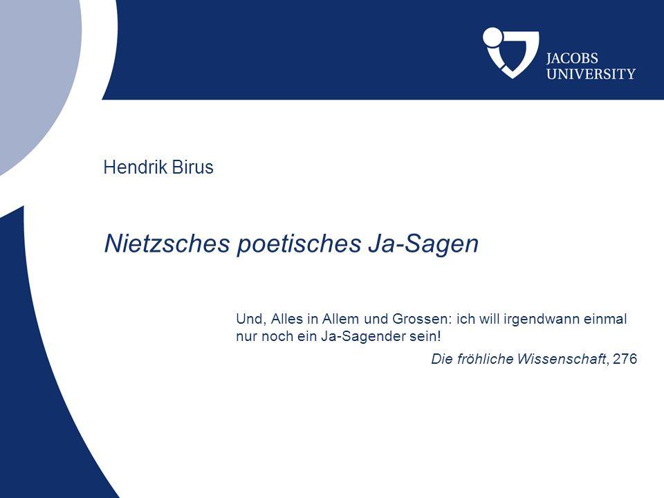 Hendrik Birus: Nietzsches poetisches Ja-Sagen Weshalb die Texte Gedachtes?: Dem äußeren Anschein Verse und Reime – sehen die Texte aus wie Gedichte, sind es jedoch nicht.
