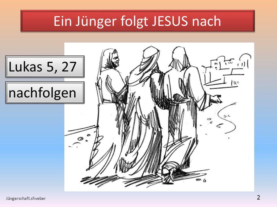 Ein Jünger folgt JESUS nach Jüngerschaft.sfweber 2 Lukas 5, 27 nachfolgen