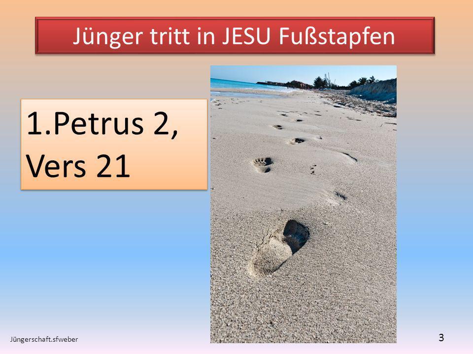 Jünger tritt in JESU Fußstapfen Jüngerschaft.sfweber 3 1.Petrus 2, Vers 21