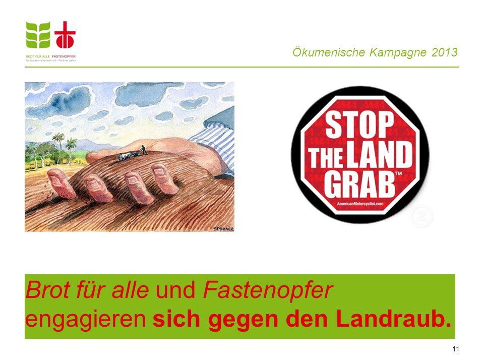 Ökumenische Kampagne 2013 11 Brot für alle und Fastenopfer engagieren sich gegen den Landraub.