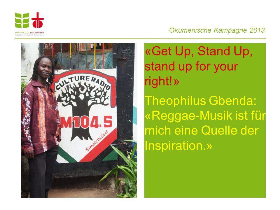 Ökumenische Kampagne 2013 «Get Up, Stand Up, stand up for your right!» Theophilus Gbenda: «Reggae-Musik ist für mich eine Quelle der Inspiration.»