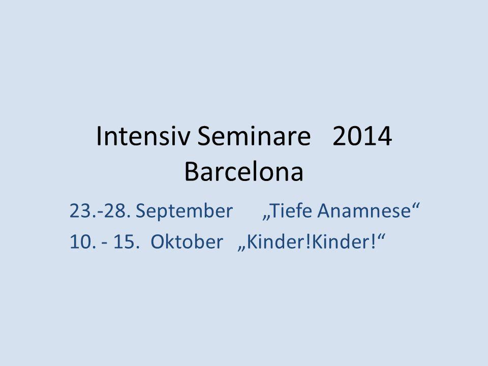 Intensiv Seminare 2014 Barcelona 23.-28. September Tiefe Anamnese 10. - 15. Oktober Kinder!Kinder!