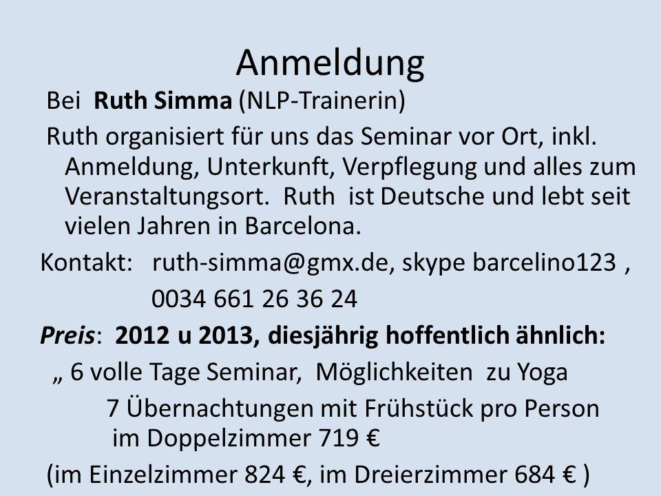 Anmeldung Bei Ruth Simma (NLP-Trainerin) Ruth organisiert für uns das Seminar vor Ort, inkl. Anmeldung, Unterkunft, Verpflegung und alles zum Veransta