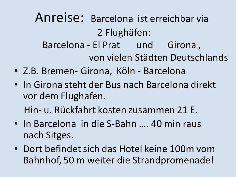 Anreise: Barcelona ist erreichbar via 2 Flughäfen: Barcelona - El Prat und Girona, von vielen Städten Deutschlands Z.B. Bremen- Girona, Köln - Barcelo