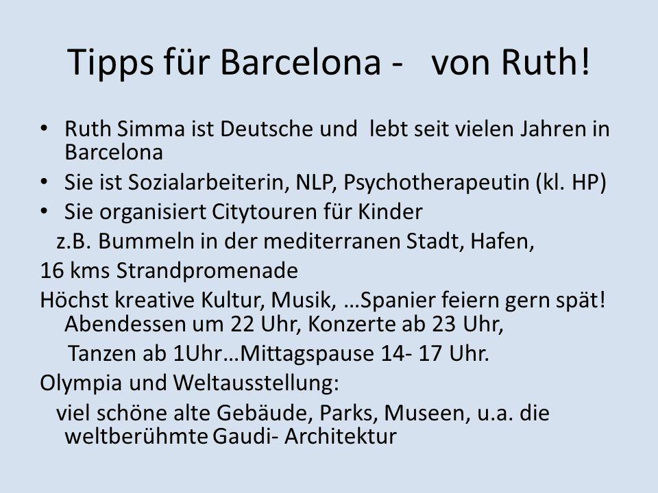 Tipps für Barcelona - von Ruth! Ruth Simma ist Deutsche und lebt seit vielen Jahren in Barcelona Sie ist Sozialarbeiterin, NLP, Psychotherapeutin (kl.