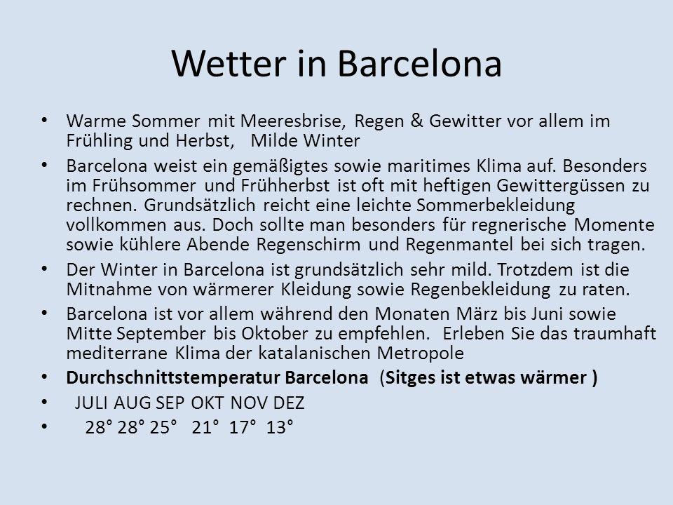 Wetter in Barcelona Warme Sommer mit Meeresbrise, Regen & Gewitter vor allem im Frühling und Herbst, Milde Winter Barcelona weist ein gemäßigtes sowie