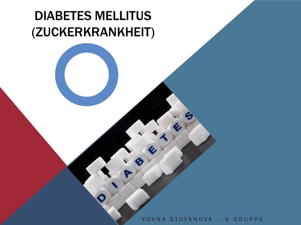 DIABETES MELLITUS (ZUCKERKRANKHEIT) YOANA STOYANOVA – 6 GRUPPE