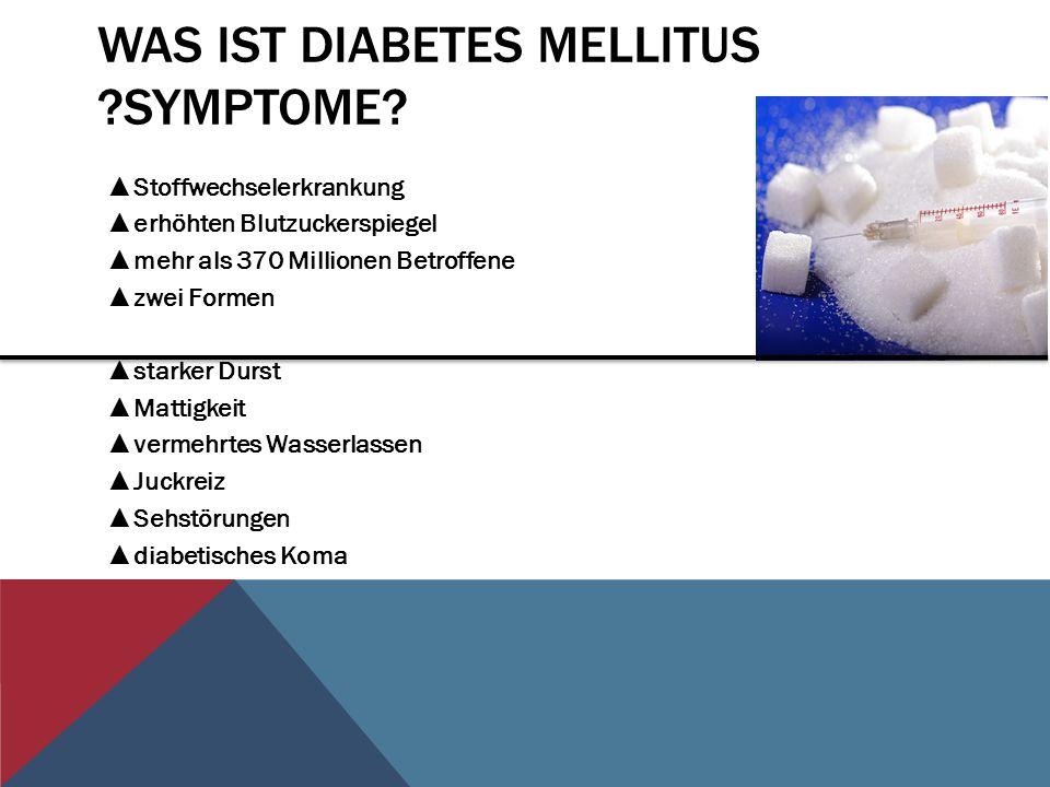 WAS IST DIABETES MELLITUS ?SYMPTOME? Stoffwechselerkrankung erhöhten Blutzuckerspiegel mehr als 370 Millionen Betroffene zwei Formen starker Durst Mat