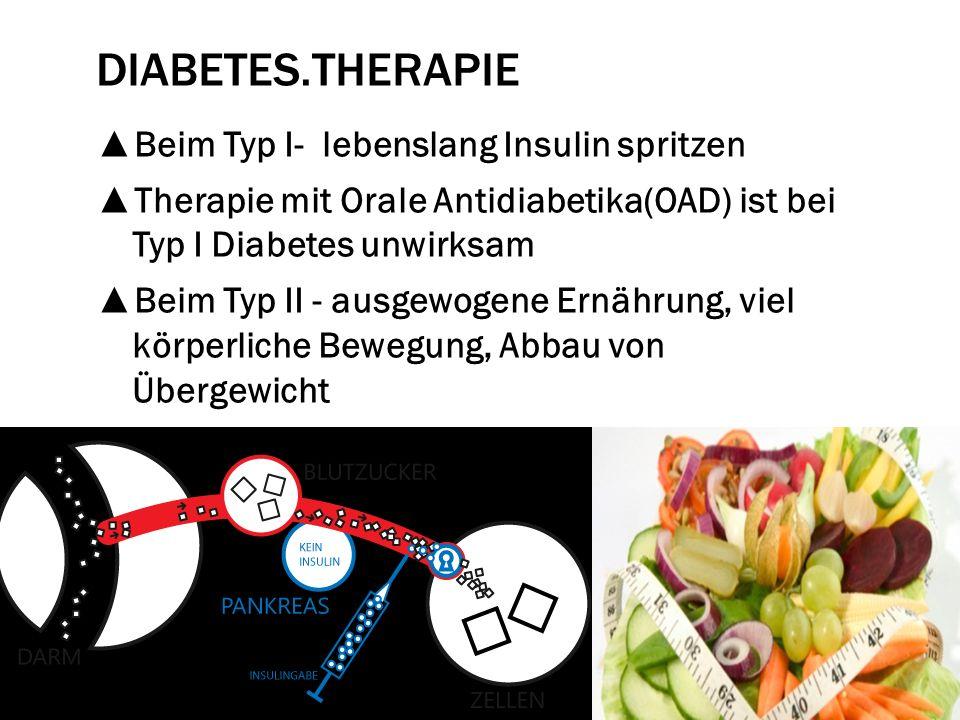 DIABETES.THERAPIE Beim Typ I- lebenslang Insulin spritzen Therapie mit Orale Antidiabetika(OAD) ist bei Typ I Diabetes unwirksam Beim Typ II - ausgewo