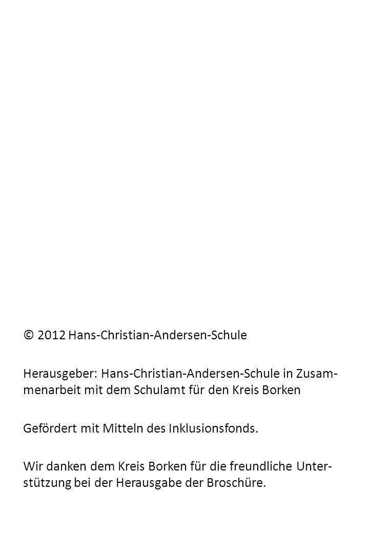 © 2012 Hans-Christian-Andersen-Schule Herausgeber: Hans-Christian-Andersen-Schule in Zusam- menarbeit mit dem Schulamt für den Kreis Borken Gefördert