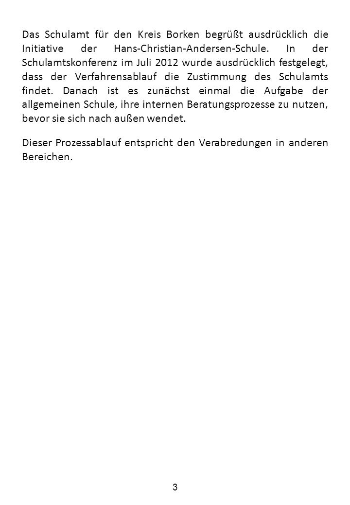 Das Schulamt für den Kreis Borken begrüßt ausdrücklich die Initiative der Hans-Christian-Andersen-Schule. In der Schulamtskonferenz im Juli 2012 wurde