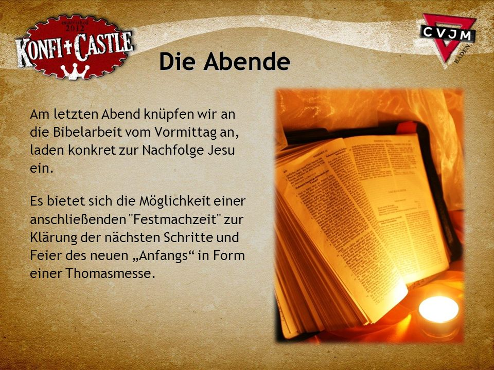 Die Abende Am letzten Abend knüpfen wir an die Bibelarbeit vom Vormittag an, laden konkret zur Nachfolge Jesu ein.
