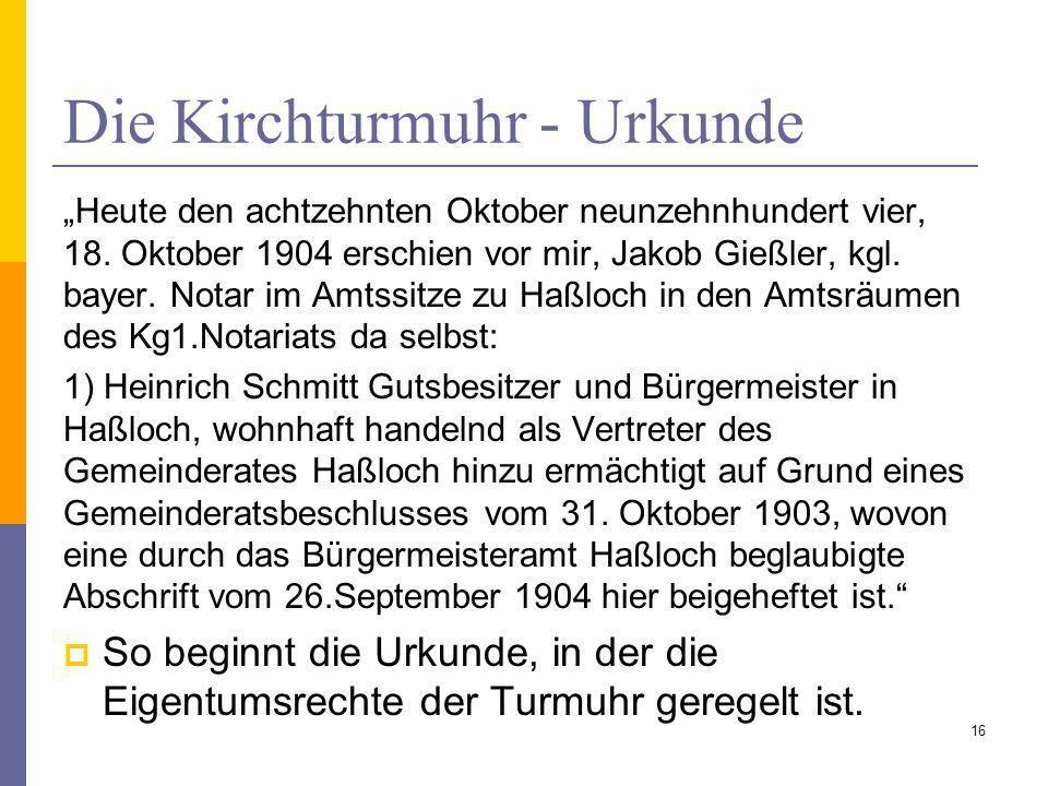 Die Kirchturmuhr - Urkunde Heute den achtzehnten Oktober neunzehnhundert vier, 18. Oktober 1904 erschien vor mir, Jakob Gießler, kgl. bayer. Notar im