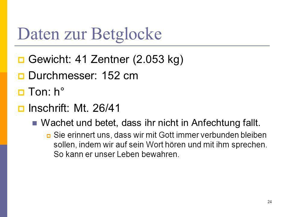 Daten zur Betglocke Gewicht: 41 Zentner (2.053 kg) Durchmesser: 152 cm Ton: h° Inschrift: Mt. 26/41 Wachet und betet, dass ihr nicht in Anfechtung fal