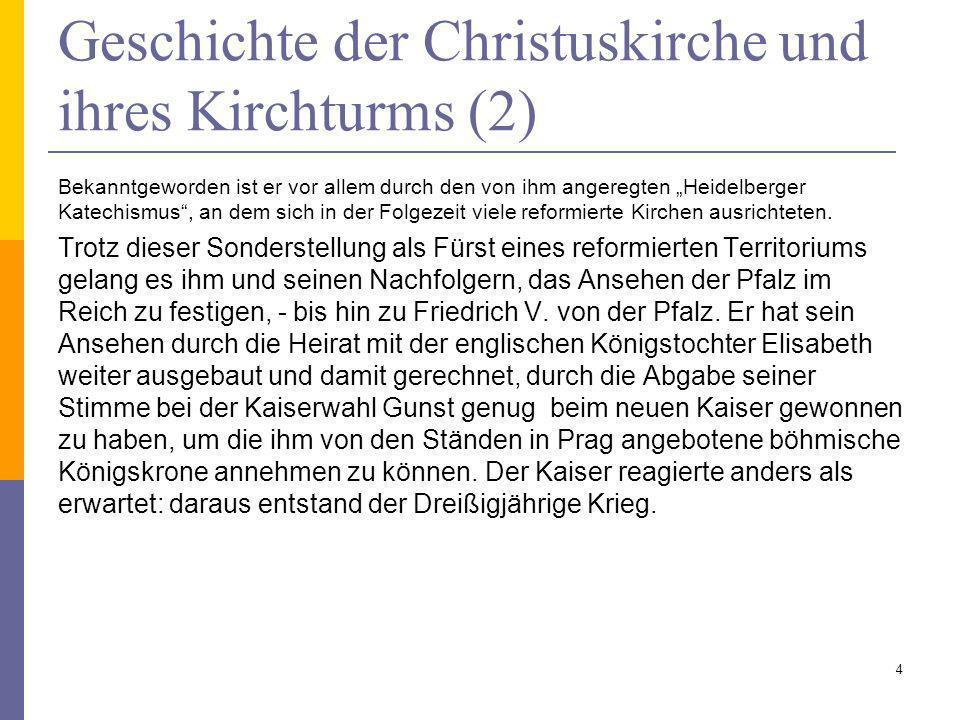 Geschichte der Christuskirche und ihres Kirchturms (2) Bekanntgeworden ist er vor allem durch den von ihm angeregten Heidelberger Katechismus, an dem