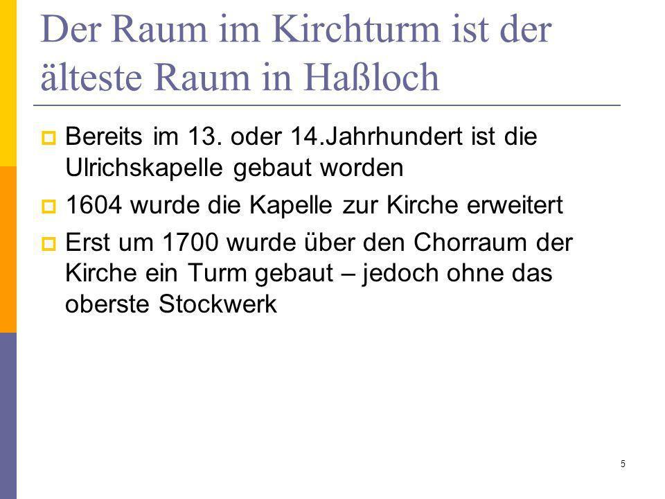 Der Raum im Kirchturm ist der älteste Raum in Haßloch Bereits im 13. oder 14.Jahrhundert ist die Ulrichskapelle gebaut worden 1604 wurde die Kapelle z