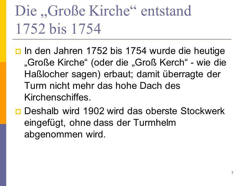 Die Große Kirche entstand 1752 bis 1754 In den Jahren 1752 bis 1754 wurde die heutige Große Kirche (oder die Groß Kerch - wie die Haßlocher sagen) erb