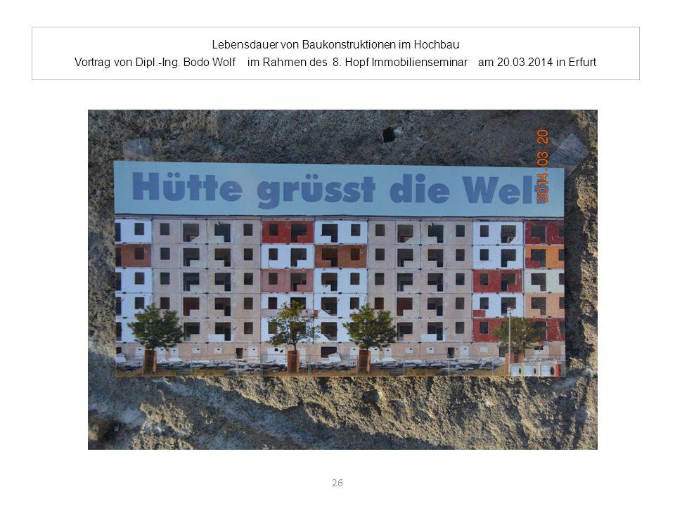 Lebensdauer von Baukonstruktionen im Hochbau. Vortrag von Dipl.-Ing. Bodo Wolf im Rahmen des 8. Hopf Immobilienseminar am 20.03.2014 in Erfurt 26