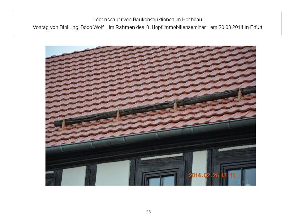 Lebensdauer von Baukonstruktionen im Hochbau. Vortrag von Dipl.-Ing. Bodo Wolf im Rahmen des 8. Hopf Immobilienseminar am 20.03.2014 in Erfurt 28