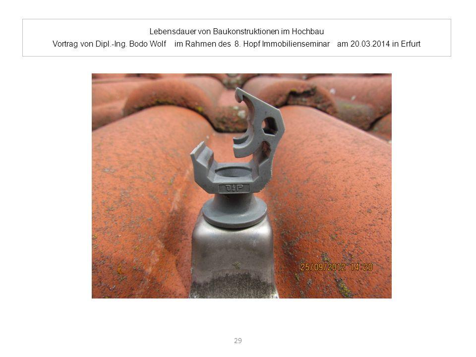 Lebensdauer von Baukonstruktionen im Hochbau. Vortrag von Dipl.-Ing. Bodo Wolf im Rahmen des 8. Hopf Immobilienseminar am 20.03.2014 in Erfurt 29