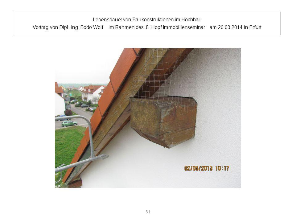 Lebensdauer von Baukonstruktionen im Hochbau. Vortrag von Dipl.-Ing. Bodo Wolf im Rahmen des 8. Hopf Immobilienseminar am 20.03.2014 in Erfurt 31