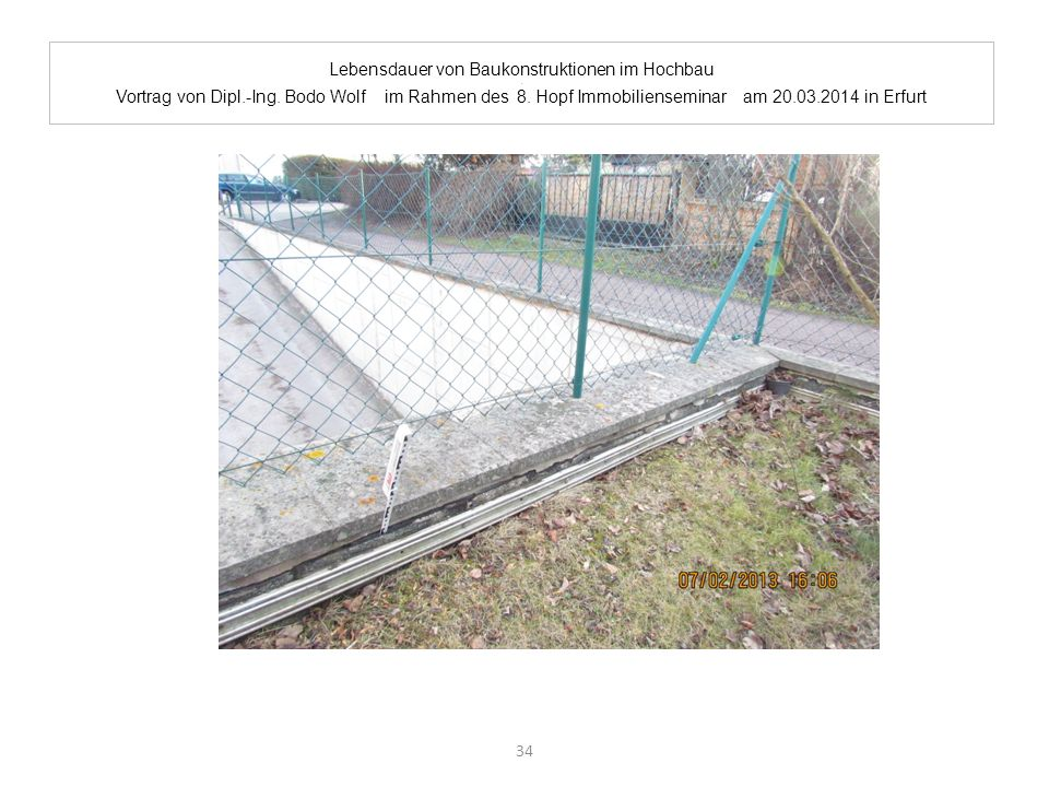 Lebensdauer von Baukonstruktionen im Hochbau. Vortrag von Dipl.-Ing. Bodo Wolf im Rahmen des 8. Hopf Immobilienseminar am 20.03.2014 in Erfurt 34