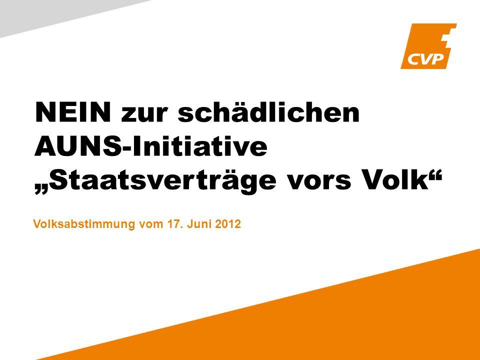 NEIN zur schädlichen AUNS-Initiative Staatsverträge vors Volk Volksabstimmung vom 17. Juni 2012
