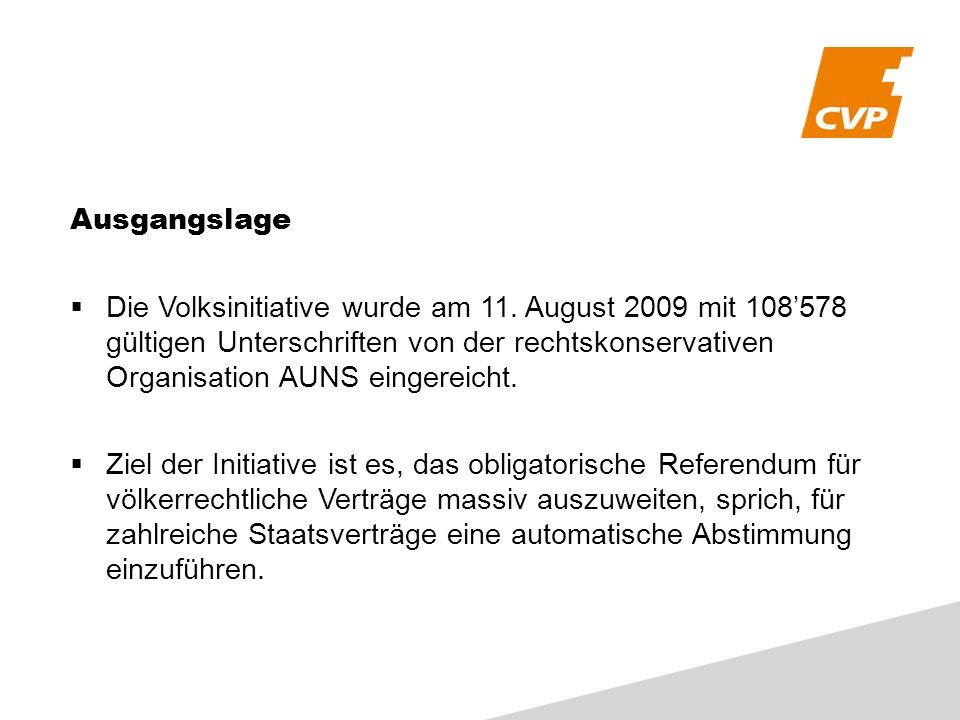 Ausgangslage Die Volksinitiative wurde am 11. August 2009 mit 108578 gültigen Unterschriften von der rechtskonservativen Organisation AUNS eingereicht