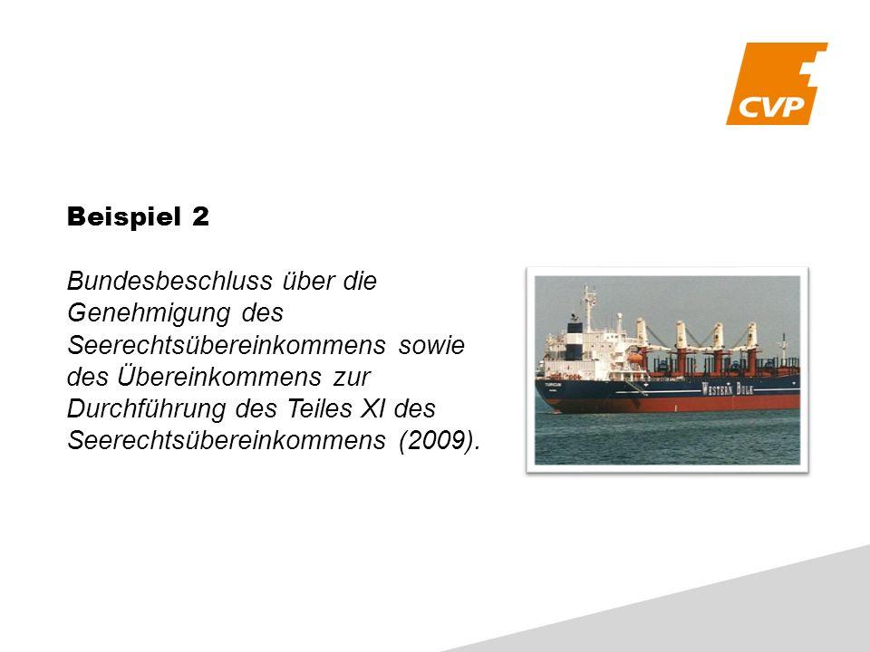 Beispiel 2 Bundesbeschluss über die Genehmigung des Seerechtsübereinkommens sowie des Übereinkommens zur Durchführung des Teiles XI des Seerechtsübere